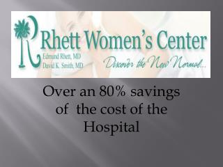 Over an 80% savings  of  the cost of the Hospital