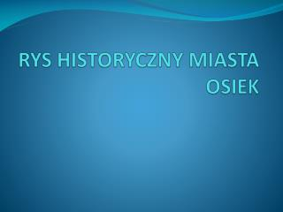 RYS  HISTORYCZNY MIASTA  OSIEK