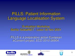PILLS: Patient Information Language Localisation System  Evaluation Workshop Berlitz GlobalNET - Luton 30 Nov 2001  PILL
