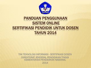 PANDUAN PENGGUNAAN SISTEM  ONLINE SERTIFIKASI  PENDIDIK UNTUK  DOSEN  TAHUN  201 4