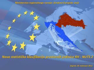 Nova statistička klasifikacija prostornih jedinica RH - NUTS 2 Zagreb ,  29.  kolovoza 2012.