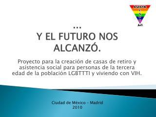 ...  Y EL FUTURO NOS ALCANZÓ.