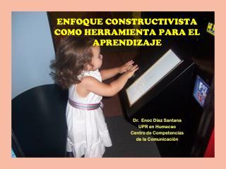 ENFOQUE CONSTRUCTIVISTA  COMO HERRAMIENTA PARA EL APRENDIZAJE