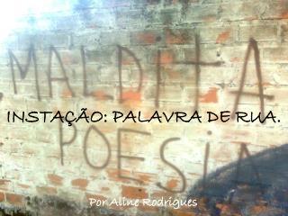 INSTAÇÃO: PALAVRA DE RUA.