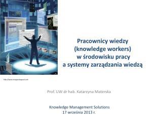 Pracownicy  wiedzy ( knowledge workers ) w środowisku pracy  a  systemy zarządzania  wiedzą