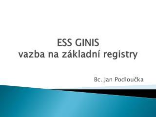 ESS GINIS  vazba na základní registry