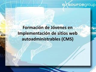 Formación de Jóvenes en Implementación de sitios web autoadministrables (CMS )