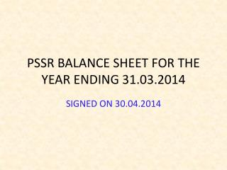 PSSR BALANCE SHEET FOR THE YEAR ENDING 31.03.2014