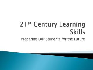 21 st  Century Learning Skills
