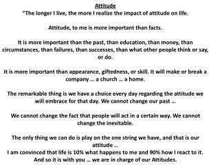 "Attitude ""The longer I live, the more I realize the impact of attitude on life."