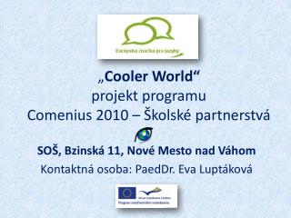 � Cooler World � projekt programu Comenius  2010 � �kolsk� partnerstv�