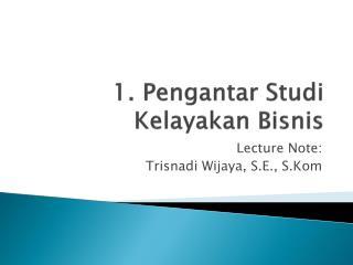1. Pengantar Studi Kelayakan Bisnis
