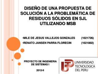 DISEÑO  DE UNA PROPUESTA DE SOLUCIÓN A LA PROBLEMÁTICA DE RESIDUOS SÓLIDOS EN  SJL UTILIZANDO MSB