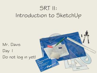 SRT II: Introduction to  SketchUp
