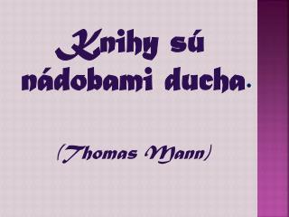 Knihy s� n�dobami ducha . ( Thomas Mann )