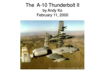 The  A-10 Thunderbolt II by Andy Ko February 11, 2000