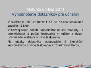 Maturita on-line 2011 Vyhodnotenie dotazníkov pre  učiteľov