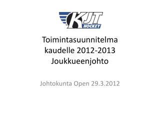 Toimintasuunnitelma kaudelle 2012-2013 Joukkueenjohto