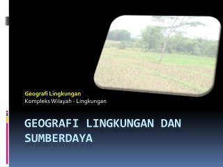 Geografi  Lingkungan dan Sumberdaya