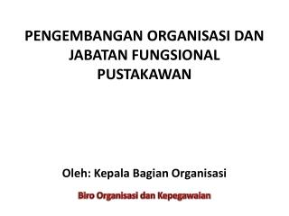 PENGEMBANGAN ORGANISASI DAN JABATAN FUNGSIONAL PUSTAKAWAN