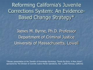 Reforming California s Juvenile Corrections System: An Evidence-Based Change Strategy