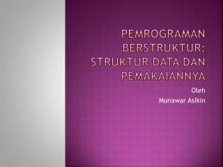PEMROGRAMAN BERSTRUKTUR :  STRUKTUR DATA DAN PEMAKAIANNYA
