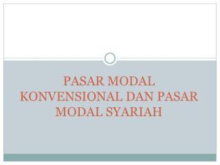 PASAR MODAL KONVENSIONAL DAN PASAR MODAL SYARIAH