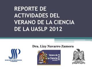 REPORTE DE ACTIVIDADES DEL VERANO DE LA CIENCIA DE LA UASLP 2012