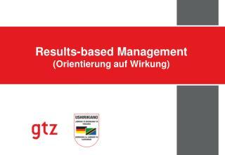Results-based Management ( Orientierung  auf  Wirkung )