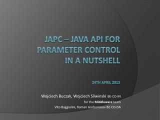 JAPC – Java API For Parameter control in a nutshell 24 th april  201 3