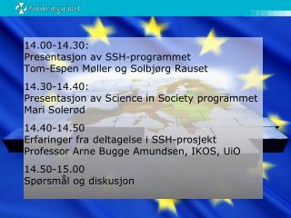 14.00-14.30: Presentasjon av SSH-programmet Tom-Espen Møller og Solbjørg Rauset