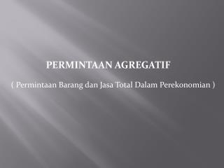 ( Permintaan Barang dan Jasa Total Dalam Perekonomian )