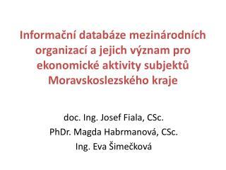 doc. Ing. Josef Fiala, CSc. PhDr. Magda  Habrmanová , CSc. Ing. Eva Šimečková