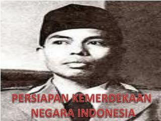 PERSIAPAN KEMERDEKAAN NEGARA INDONESIA