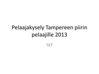Pelaajakysely Tampereen piirin pelaajille 2013