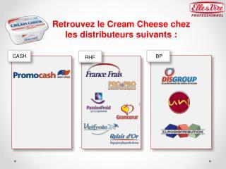 Retrouvez  le Cream Cheese  chez les distributeurs suivants :