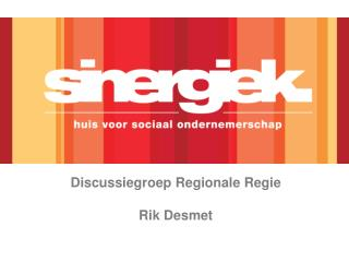 Discussiegroep Regionale Regie Rik Desmet