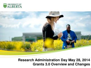 Research Administration Day May 28, 2014 Grants 3.0 Overview and Changes
