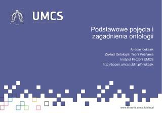Podstawowe pojęcia i zagadnienia  ontologii Andrzej Łukasik Zakład Ontologii i Teorii Poznania