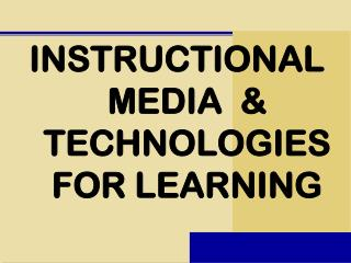 INSTRUCTIONAL MEDIA  & TECHNOLOGIES FOR LEARNING
