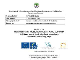 Sada č. XVIII Identifikátor sady: VY_32_INOVACE_Sada XVIII _  ČJ, DUM 14