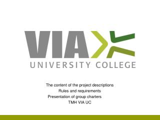 The content of the project descriptions Rules and requirements Presentation of group charters