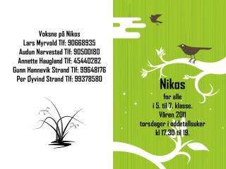 Voksne på  Nikos Lars Myrvold Tlf: 90668935 Audun Narvestad Tlf: 90500180