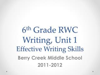 6 th  Grade  RWC Writing, Unit 1 Effective Writing Skills