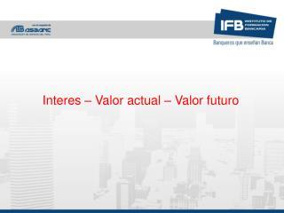 Interes – Valor actual – Valor futuro