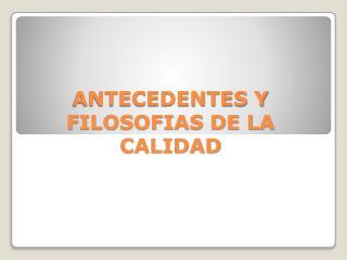ANTECEDENTES Y FILOSOFIAS DE LA CALIDAD