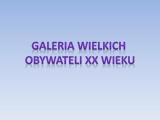 galeria wielkich  obywateli xx wieku