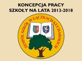 KONCEPCJA PRACY SZKOŁY NA LATA 2013-2018
