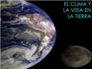 EL CLIMA Y  LA VIDA EN  LA TIERRA