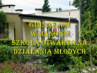 GIMNAZJUM                       W MANOWIE szkoła otwarta na działania młodych